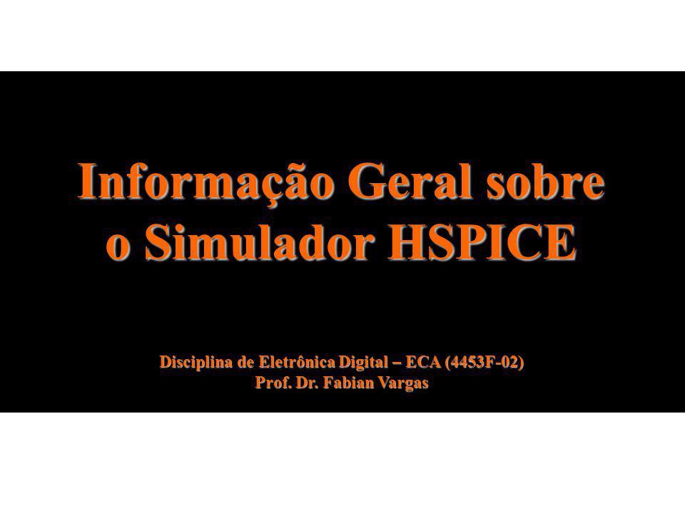 Informação Geral sobre o Simulador HSPICE Disciplina de Eletrônica Digital – ECA (4453F-02) Prof. Dr. Fabian Vargas