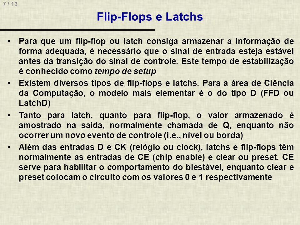 7 / 13 Flip-Flops e Latchs Para que um flip-flop ou latch consiga armazenar a informação de forma adequada, é necessário que o sinal de entrada esteja estável antes da transição do sinal de controle.