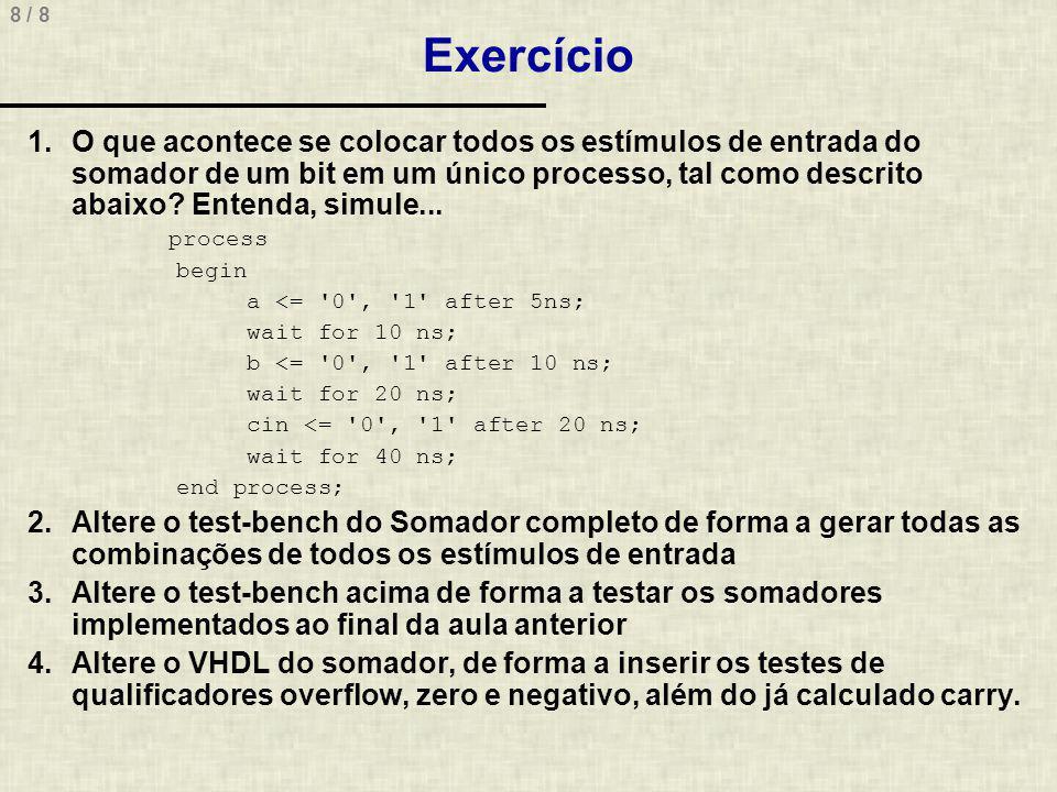 8 / 8 Exercício 1.O que acontece se colocar todos os estímulos de entrada do somador de um bit em um único processo, tal como descrito abaixo.