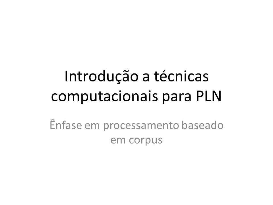 Técnicas de PLN Handcrafted, baseada em regras manuais – Exemplo: Algoritmo de Hobbs para resolução de pronomes Estatística, corpus-based – Exemplo: PCFG: Probabilistic Context-Free grammar