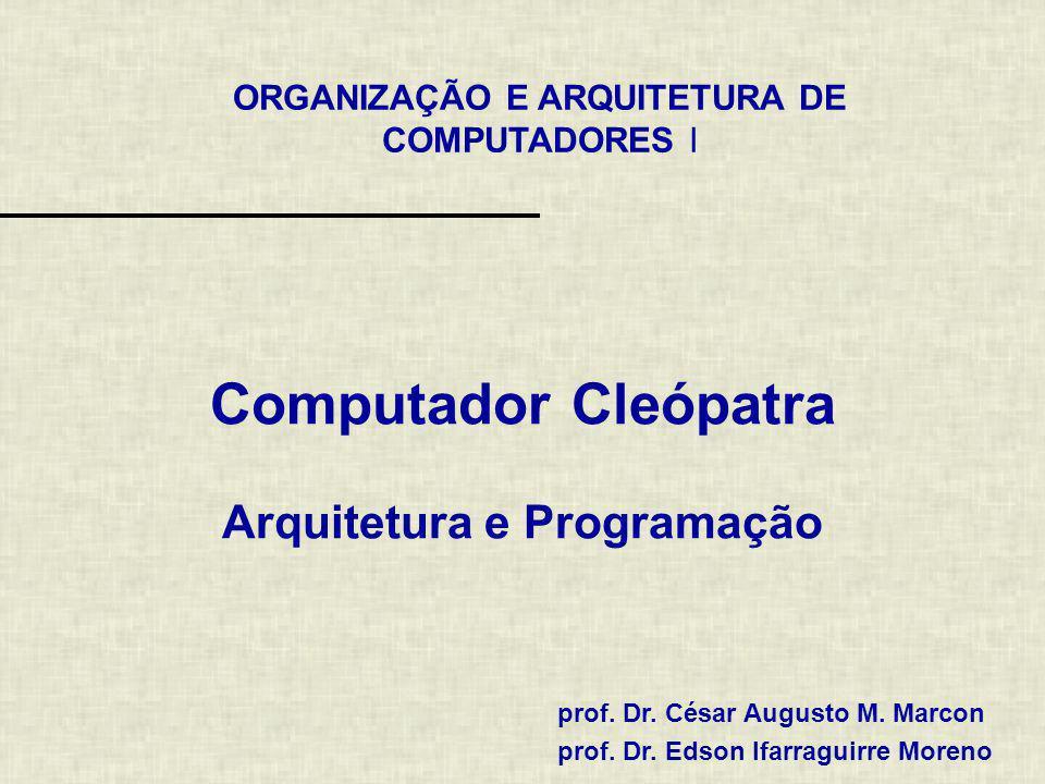 ORGANIZAÇÃO E ARQUITETURA DE COMPUTADORES I prof. Dr. César Augusto M. Marcon prof. Dr. Edson Ifarraguirre Moreno Computador Cleópatra Arquitetura e P