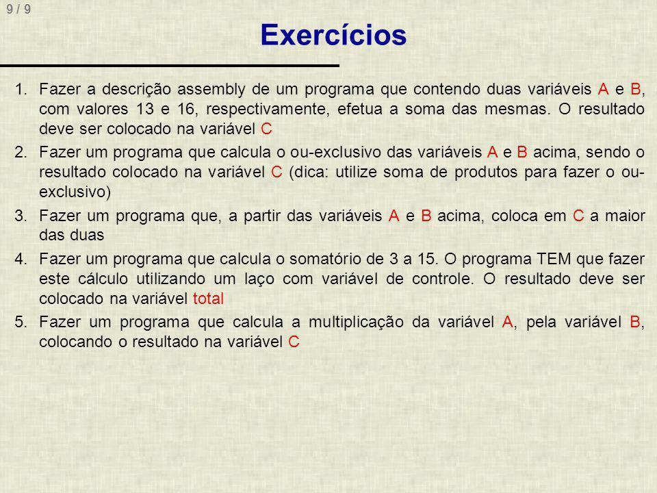 9 / 9 Exercícios 1.Fazer a descrição assembly de um programa que contendo duas variáveis A e B, com valores 13 e 16, respectivamente, efetua a soma das mesmas.