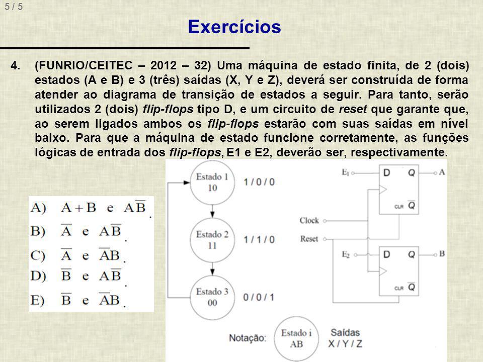 5 / 5 Exercícios 4.(FUNRIO/CEITEC – 2012 – 32) Uma máquina de estado finita, de 2 (dois) estados (A e B) e 3 (três) saídas (X, Y e Z), deverá ser cons