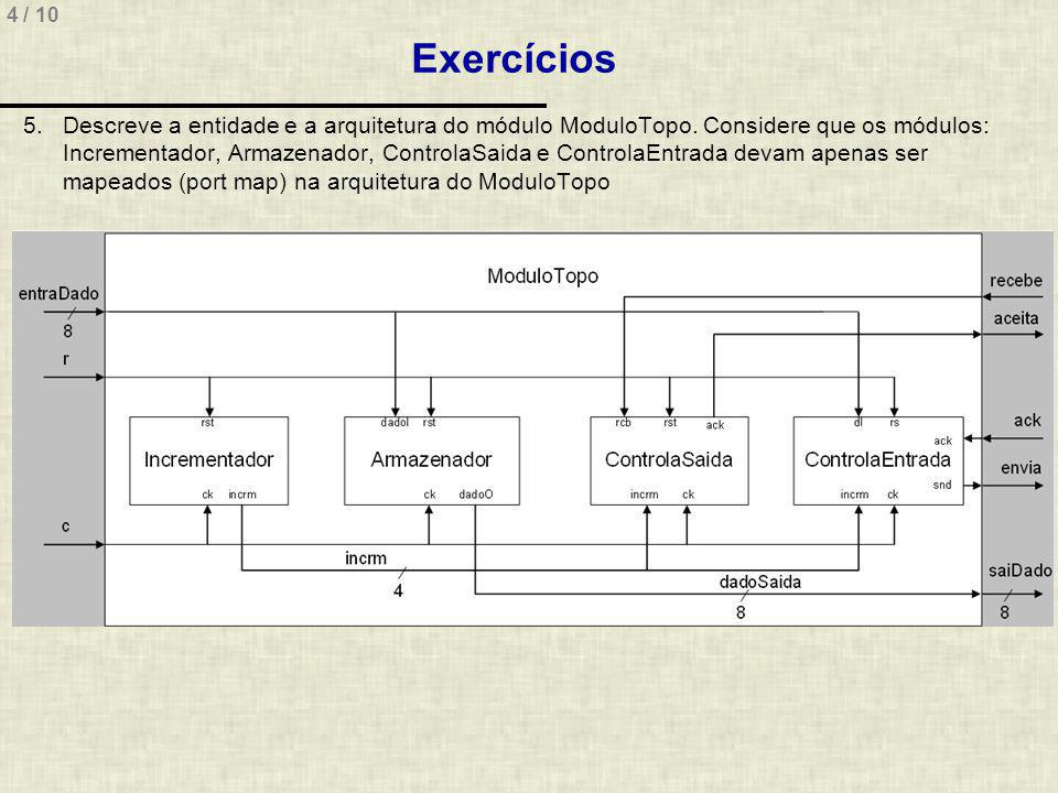 4 / 10 Exercícios 5.Descreve a entidade e a arquitetura do módulo ModuloTopo.