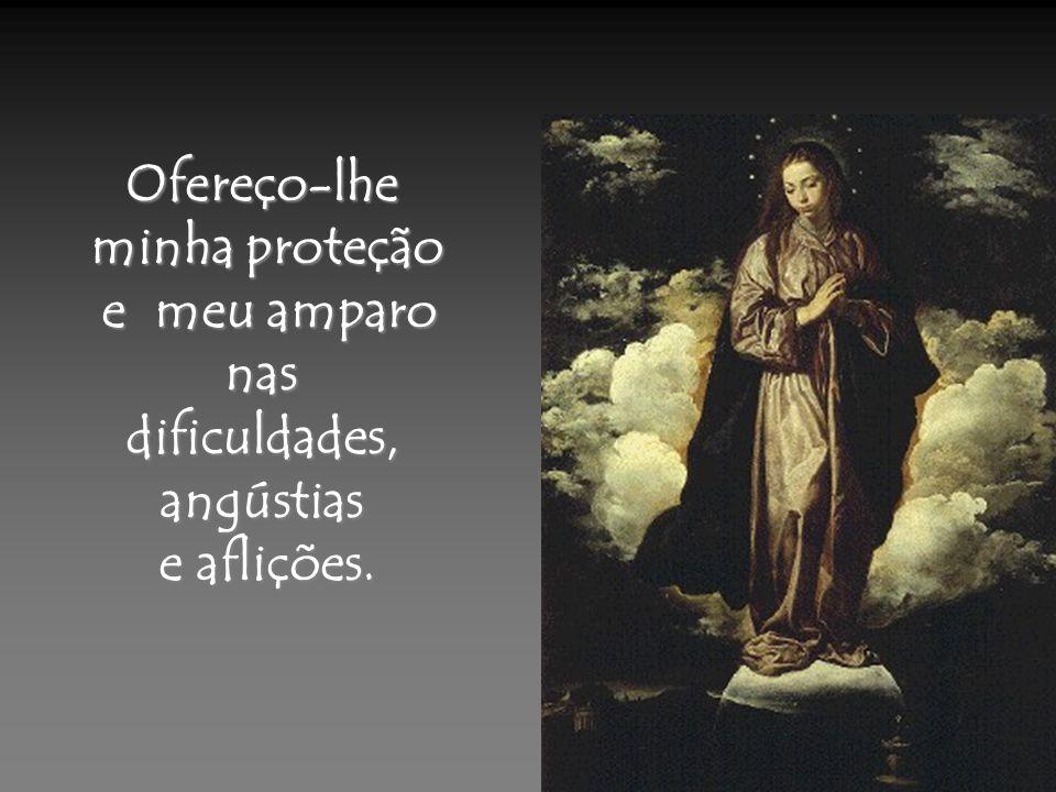 Ofereço-lhe minha proteção e meu amparo e meu amparonasdificuldades,angústias e aflições.