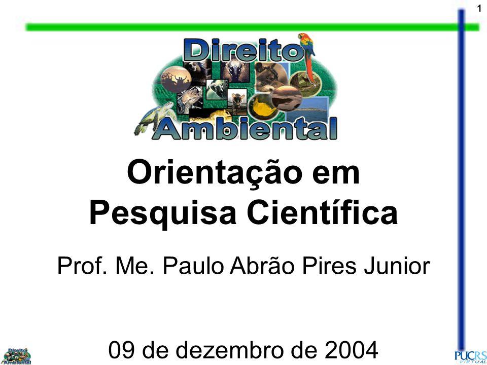 1 Orientação em Pesquisa Científica Prof. Me. Paulo Abrão Pires Junior 09 de dezembro de 2004