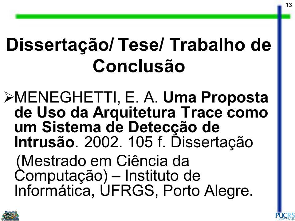 13 MENEGHETTI, E. A. Uma Proposta de Uso da Arquitetura Trace como um Sistema de Detecção de Intrusão. 2002. 105 f. Dissertação (Mestrado em Ciência d