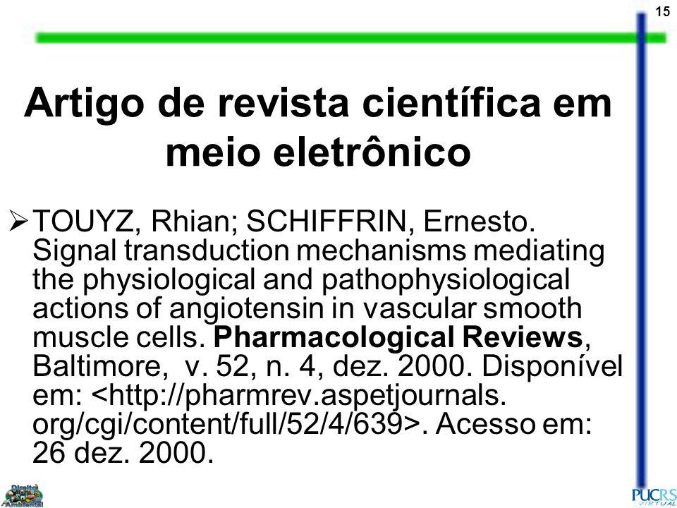 15 Artigo de revista científica em meio eletrônico TOUYZ, Rhian; SCHIFFRIN, Ernesto. Signal transduction mechanisms mediating the physiological and pa