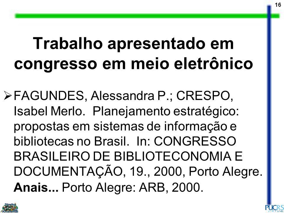 16 Trabalho apresentado em congresso em meio eletrônico FAGUNDES, Alessandra P.; CRESPO, Isabel Merlo. Planejamento estratégico: propostas em sistemas