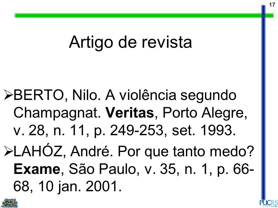 17 Artigo de revista BERTO, Nilo. A violência segundo Champagnat. Veritas, Porto Alegre, v. 28, n. 11, p. 249-253, set. 1993. LAHÓZ, André. Por que ta
