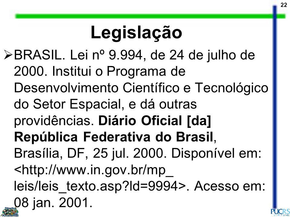 22 Legislação BRASIL. Lei nº 9.994, de 24 de julho de 2000. Institui o Programa de Desenvolvimento Científico e Tecnológico do Setor Espacial, e dá ou