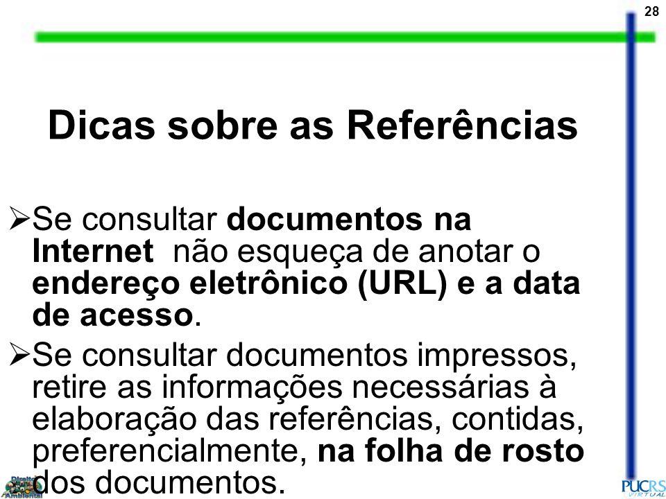 28 Se consultar documentos na Internet não esqueça de anotar o endereço eletrônico (URL) e a data de acesso. Se consultar documentos impressos, retire