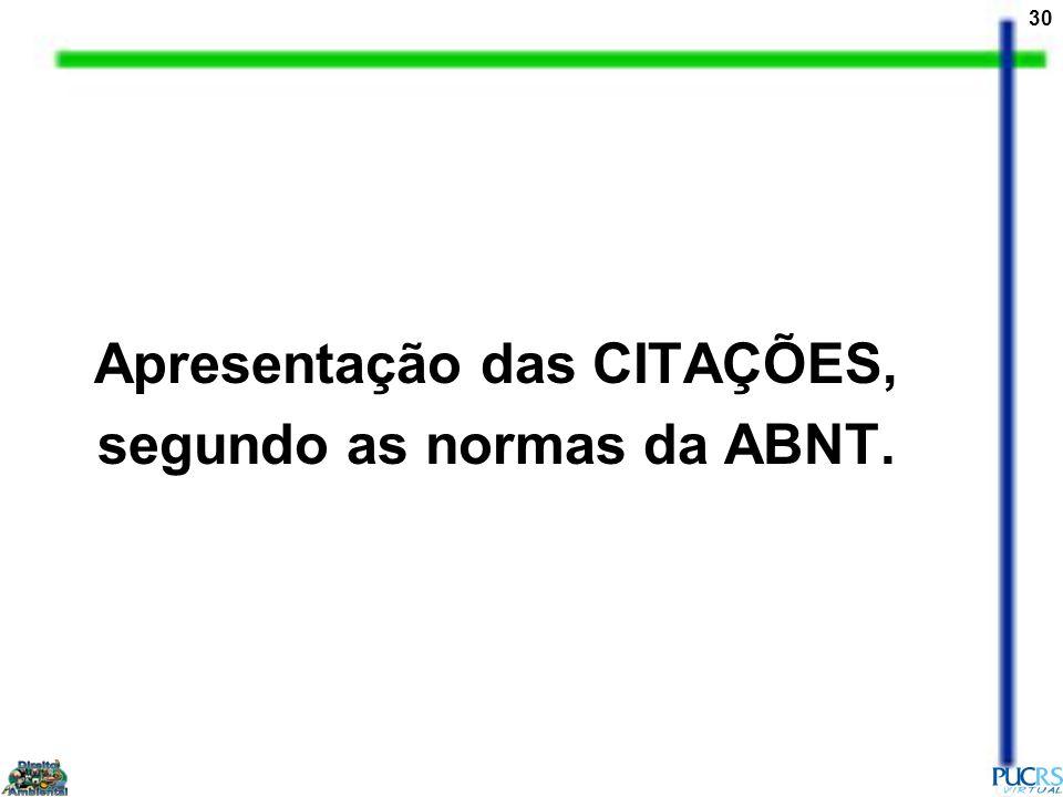 30 Apresentação das CITAÇÕES, segundo as normas da ABNT.