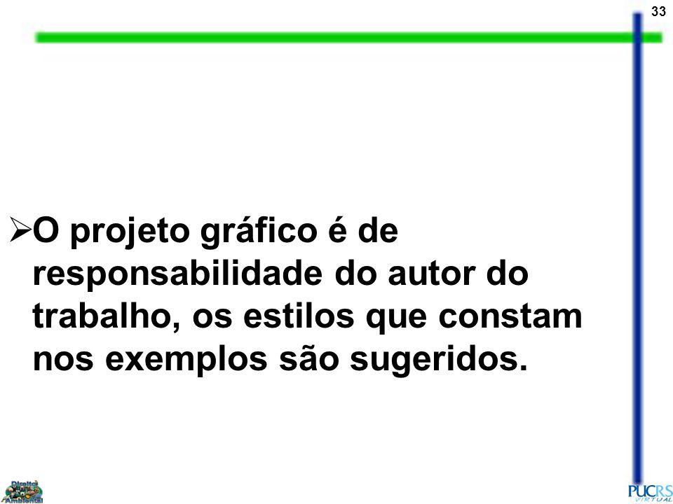 33 O projeto gráfico é de responsabilidade do autor do trabalho, os estilos que constam nos exemplos são sugeridos.