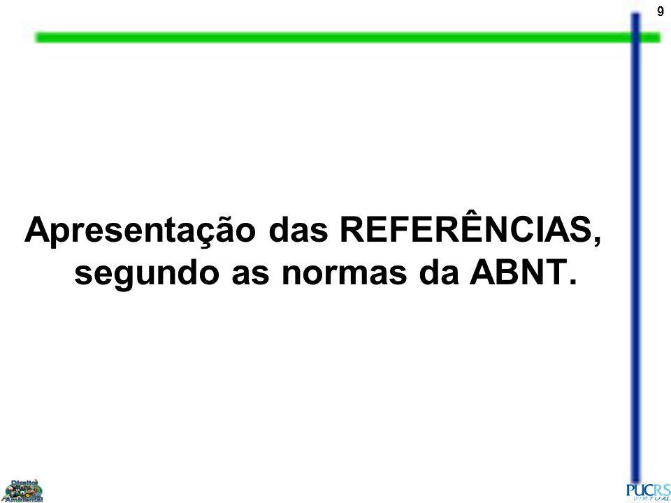 9 Apresentação das REFERÊNCIAS, segundo as normas da ABNT.