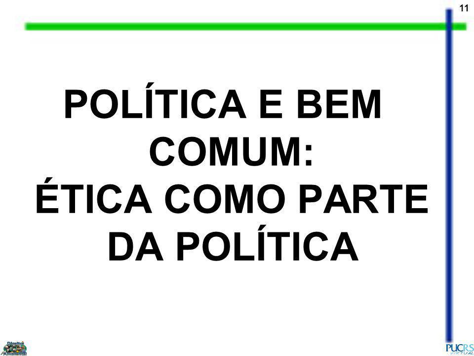 11 POLÍTICA E BEM COMUM: ÉTICA COMO PARTE DA POLÍTICA