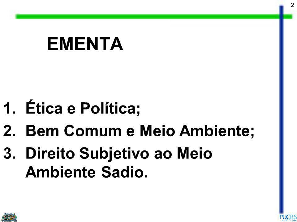 2 EMENTA 1.Ética e Política; 2.Bem Comum e Meio Ambiente; 3.Direito Subjetivo ao Meio Ambiente Sadio.
