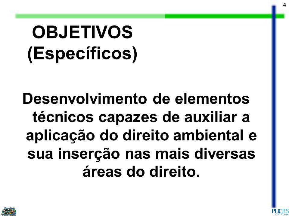 4 OBJETIVOS (Específicos) Desenvolvimento de elementos técnicos capazes de auxiliar a aplicação do direito ambiental e sua inserção nas mais diversas áreas do direito.
