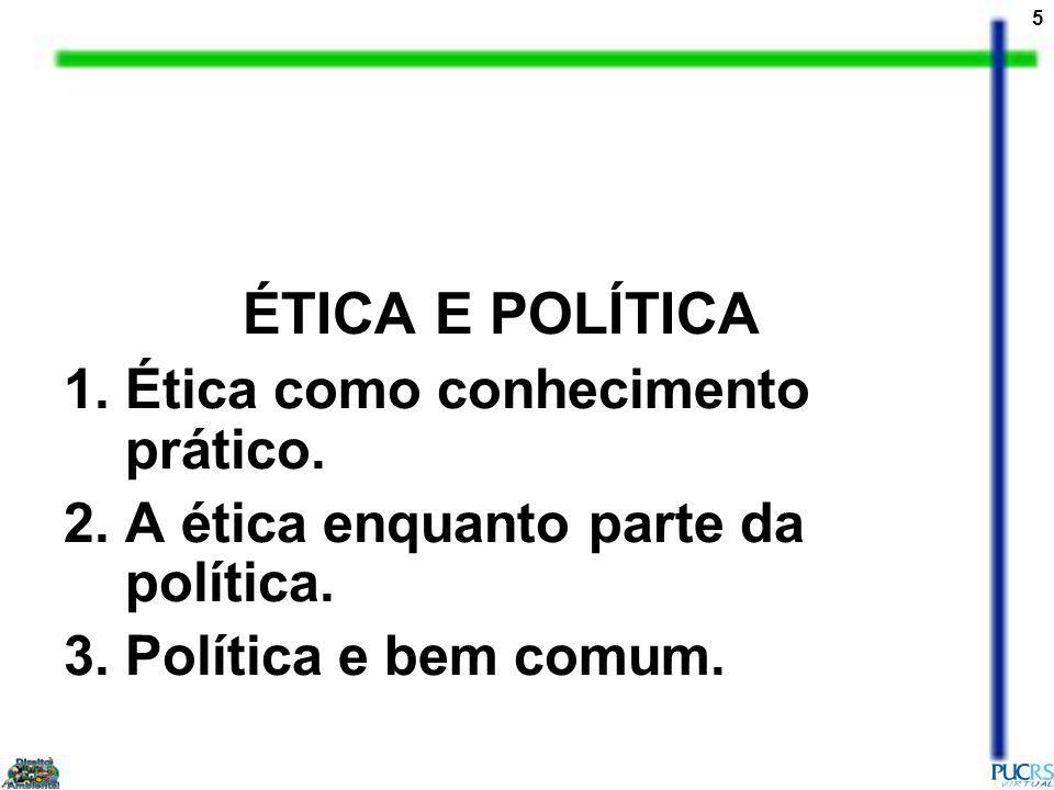 5 ÉTICA E POLÍTICA 1.Ética como conhecimento prático.