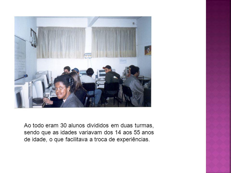 Ao todo eram 30 alunos divididos em duas turmas, sendo que as idades variavam dos 14 aos 55 anos de idade, o que facilitava a troca de experiências.