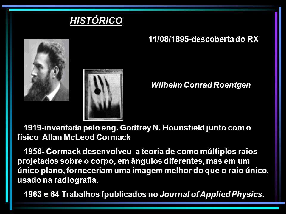 HISTÓRICO 11/08/1895-descoberta do RX Wilhelm Conrad Roentgen 1919-inventada pelo eng. Godfrey N. Hounsfield junto com o físico Allan McLeod Cormack 1