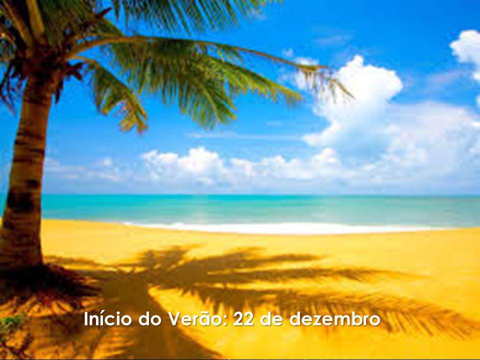 Início do Verão: 22 de dezembro