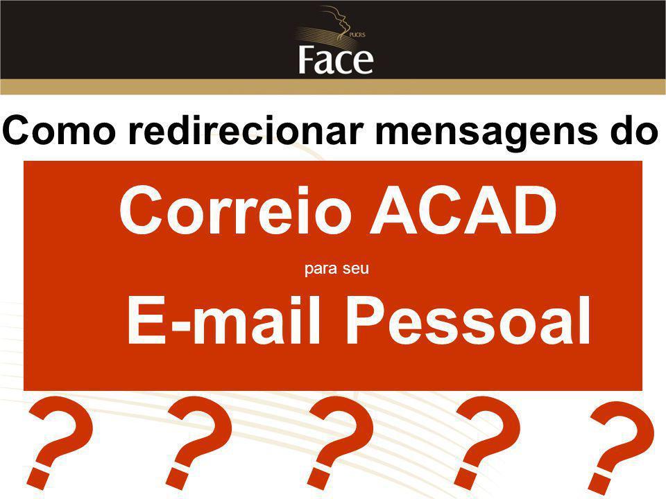 Como redirecionar mensagens do Correio ACAD para seu E-mail Pessoal