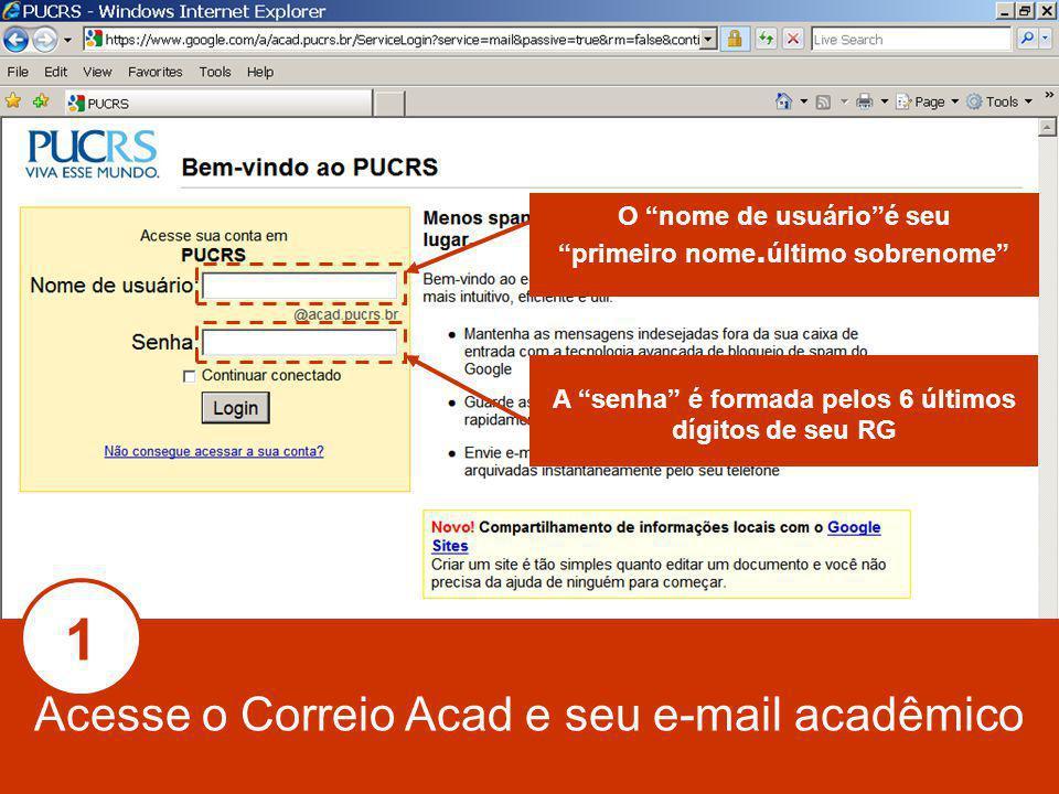 Acesse o Correio Acad e seu e-mail acadêmico O nome de usuárioé seu primeiro nome.