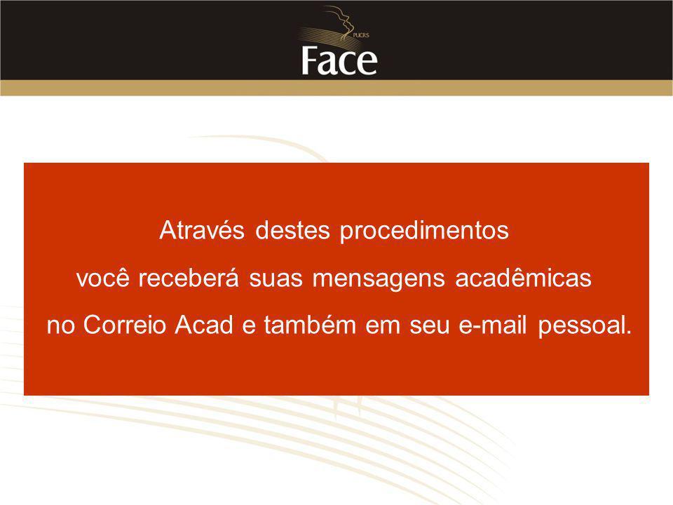 Através destes procedimentos você receberá suas mensagens acadêmicas no Correio Acad e também em seu e-mail pessoal.