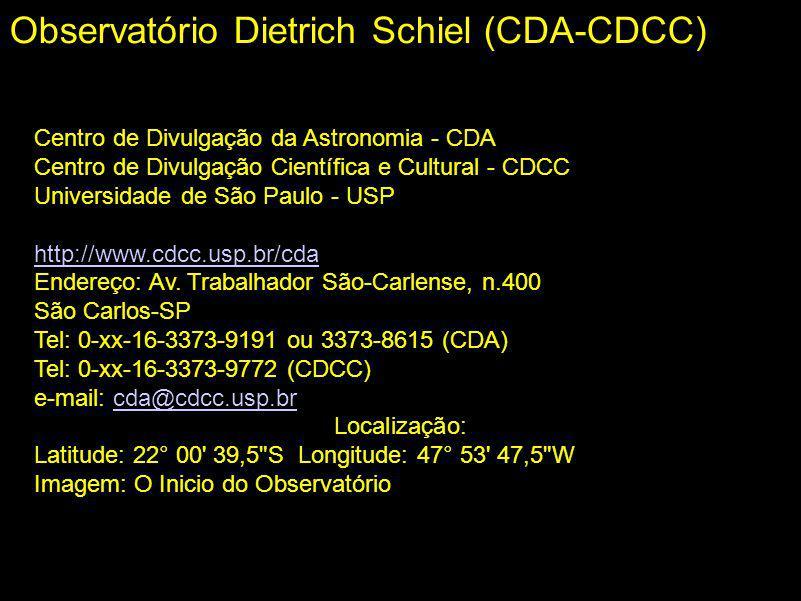 Observatório Dietrich Schiel (CDA-CDCC) Centro de Divulgação da Astronomia - CDA Centro de Divulgação Científica e Cultural - CDCC Universidade de São