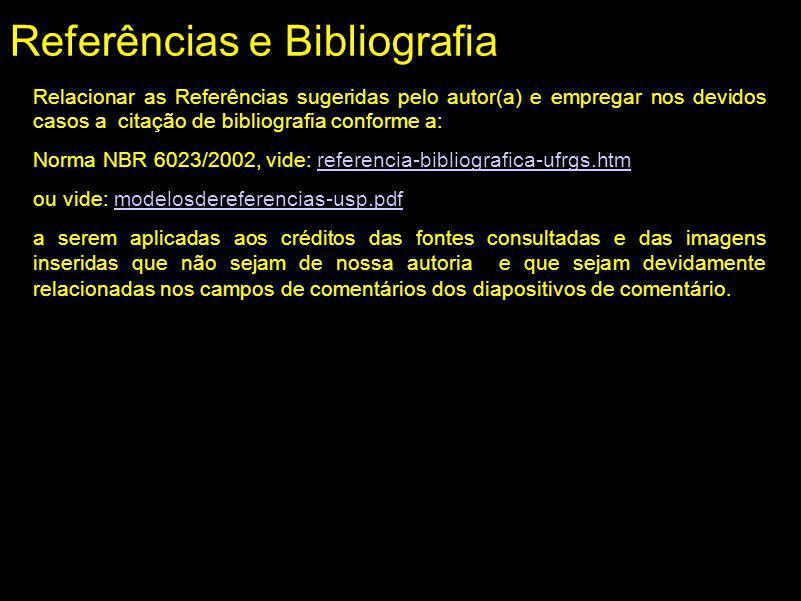 Referências e Bibliografia Relacionar as Referências sugeridas pelo autor(a) e empregar nos devidos casos a citação de bibliografia conforme a: Norma