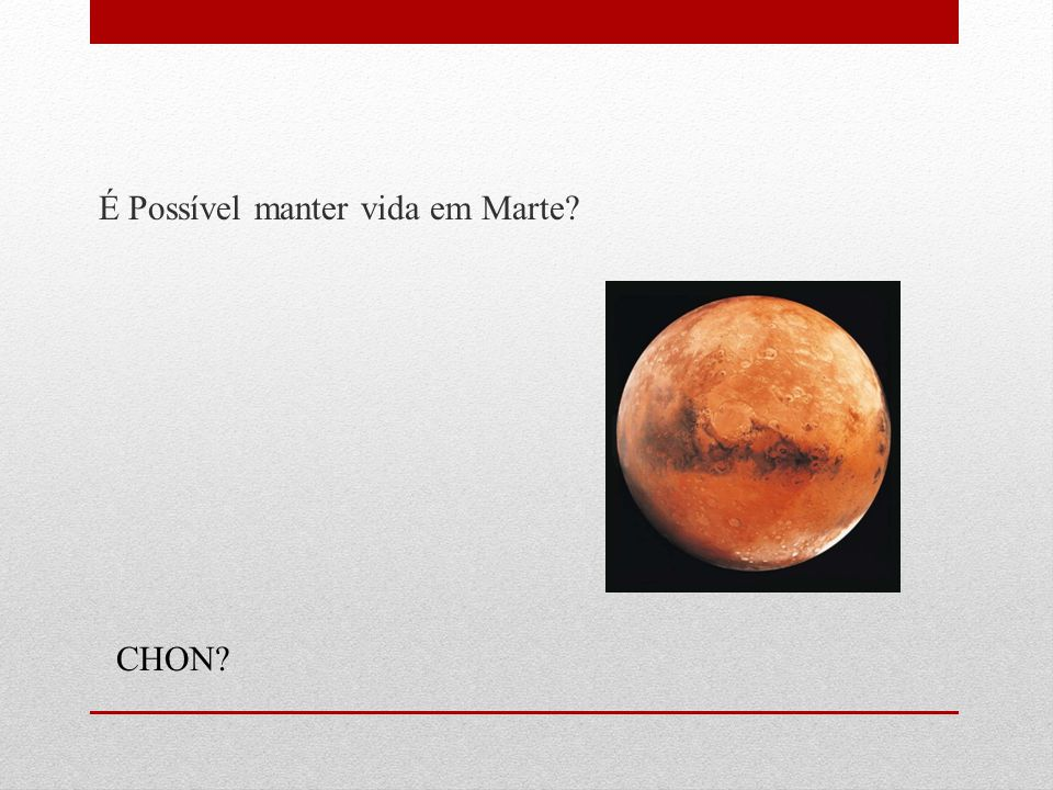É Possível manter vida em Marte? CHON?