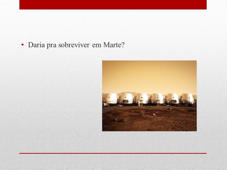 Daria pra sobreviver em Marte?