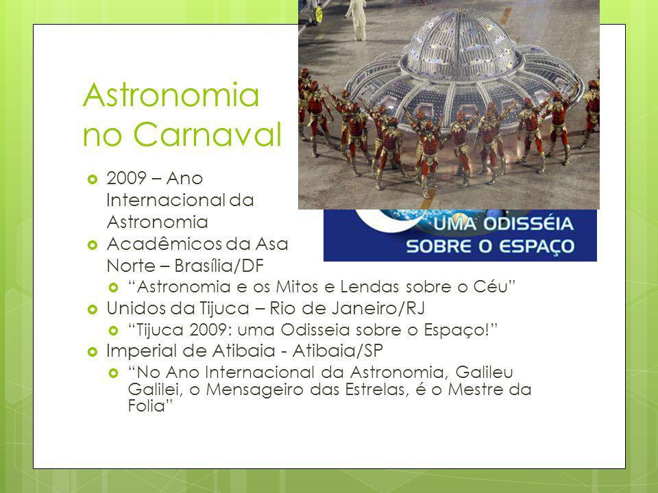 Astronomia no Carnaval 2009 – Ano Internacional da Astronomia Acadêmicos da Asa Norte – Brasília/DF Astronomia e os Mitos e Lendas sobre o Céu Unidos