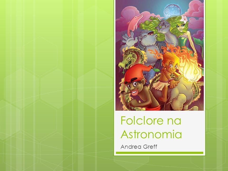 Folclore na Astronomia Andrea Greff