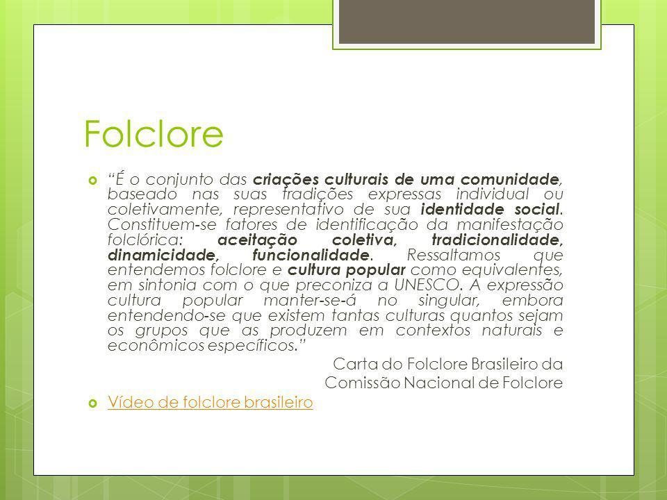 Folclore É o conjunto das criações culturais de uma comunidade, baseado nas suas tradições expressas individual ou coletivamente, representativo de sua identidade social.