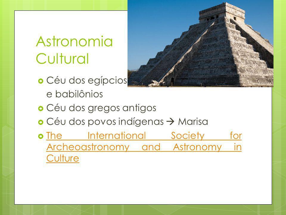 Astronomia Cultural Céu dos egípcios e babilônios Céu dos gregos antigos Céu dos povos indígenas Marisa The International Society for Archeoastronomy