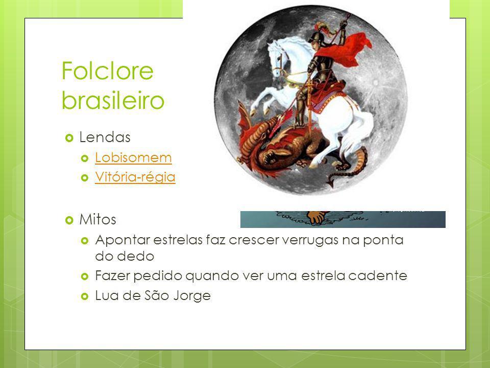 Folclore brasileiro Lendas Lobisomem Vitória-régia Mitos Apontar estrelas faz crescer verrugas na ponta do dedo Fazer pedido quando ver uma estrela cadente Lua de São Jorge