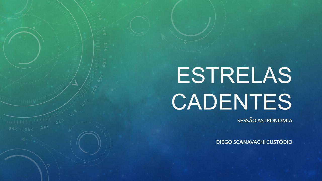 ESTRELAS CADENTES SESSÃO ASTRONOMIA DIEGO SCANAVACHI CUSTÓDIO