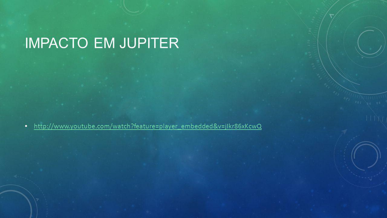 IMPACTO EM JUPITER http://www.youtube.com/watch?feature=player_embedded&v=jIkr86xKcwQ