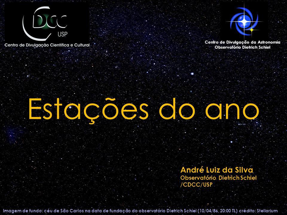 Estações do ano Imagem de fundo: céu de São Carlos na data de fundação do observatório Dietrich Schiel (10/04/86, 20:00 TL) crédito: Stellarium Centro