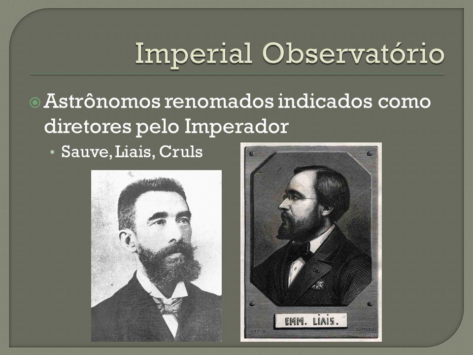 Astrônomos renomados indicados como diretores pelo Imperador Sauve, Liais, Cruls