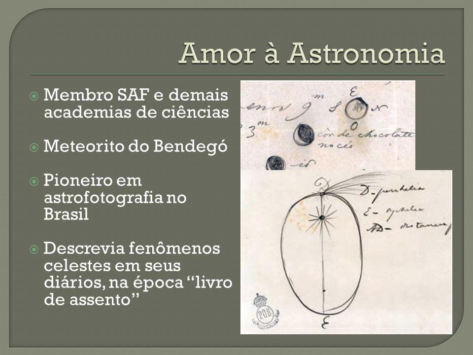Membro SAF e demais academias de ciências Meteorito do Bendegó Pioneiro em astrofotografia no Brasil Descrevia fenômenos celestes em seus diários, na