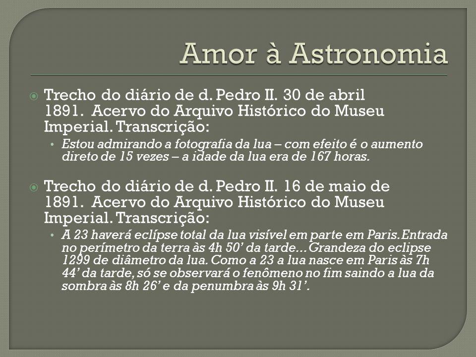 Trecho do diário de d. Pedro II. 30 de abril 1891. Acervo do Arquivo Histórico do Museu Imperial. Transcrição: Estou admirando a fotografia da lua – c