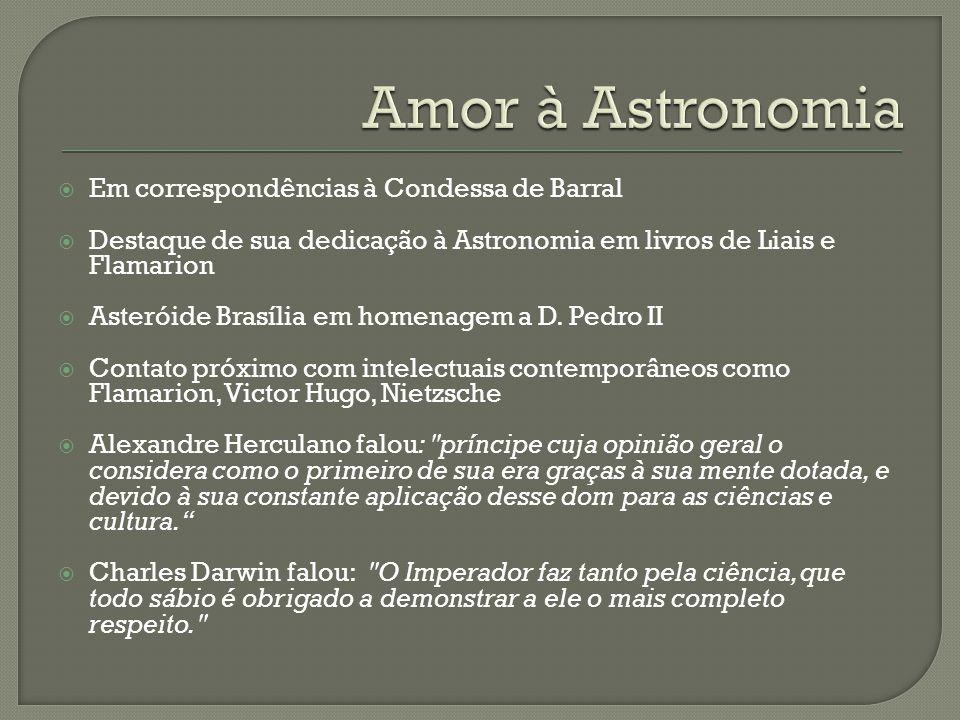 Em correspondências à Condessa de Barral Destaque de sua dedicação à Astronomia em livros de Liais e Flamarion Asteróide Brasília em homenagem a D. Pe