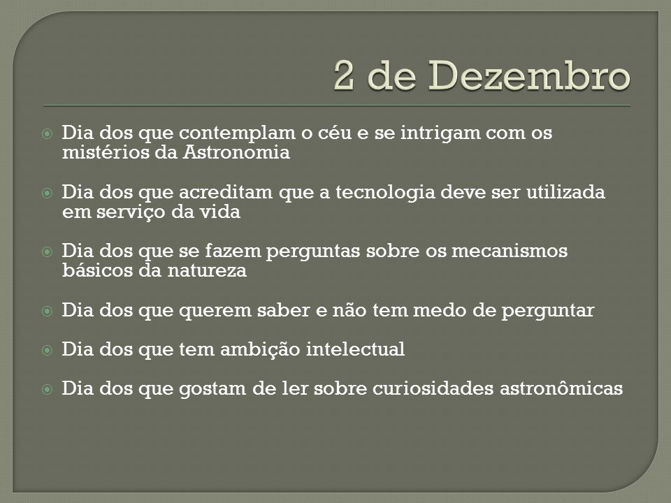 Dia dos que contemplam o céu e se intrigam com os mistérios da Astronomia Dia dos que acreditam que a tecnologia deve ser utilizada em serviço da vida
