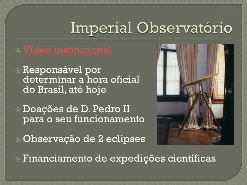 Vídeo institucional Responsável por determinar a hora oficial do Brasil, até hoje Doações de D. Pedro II para o seu funcionamento Observação de 2 ecli
