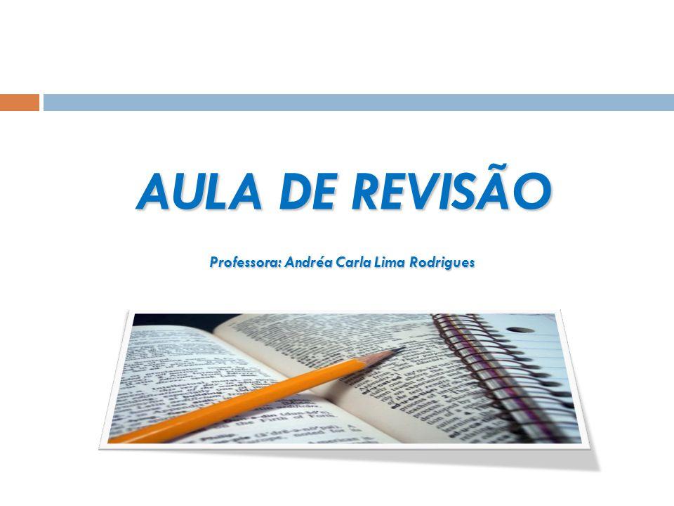 AULA DE REVISÃO Professora: Andréa Carla Lima Rodrigues