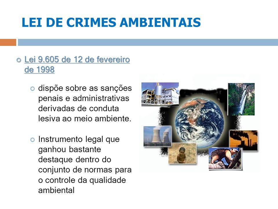 LEI DE CRIMES AMBIENTAIS Lei 9.605 de 12 de fevereiro de 1998 Lei 9.605 de 12 de fevereiro de 1998 dispõe sobre as sanções penais e administrativas de