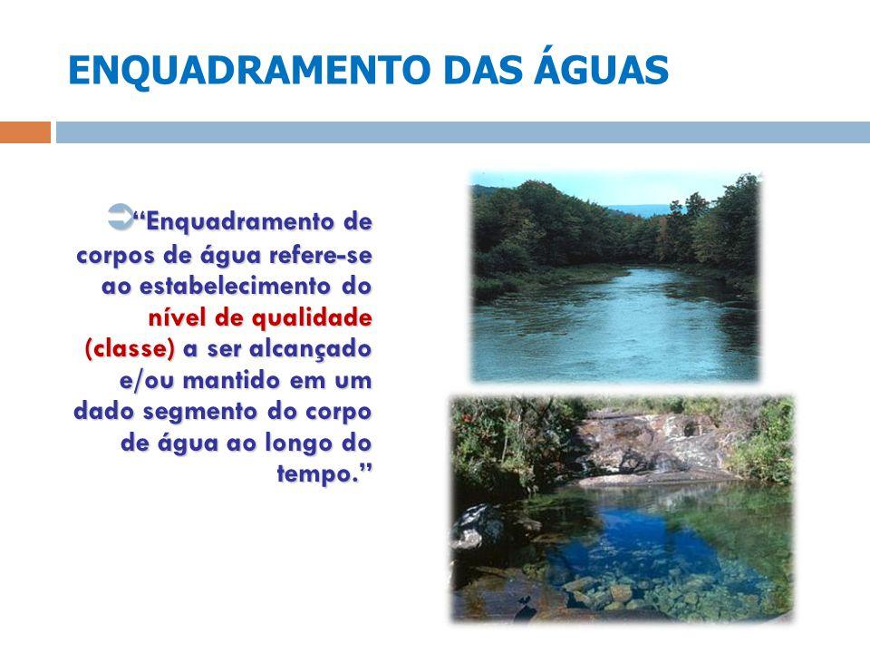 ENQUADRAMENTO DAS ÁGUAS Enquadramento de corpos de água refere-se ao estabelecimento do nível de qualidade (classe) a ser alcançado e/ou mantido em um